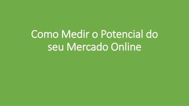 Como Medir o Potencial do seu Mercado Online