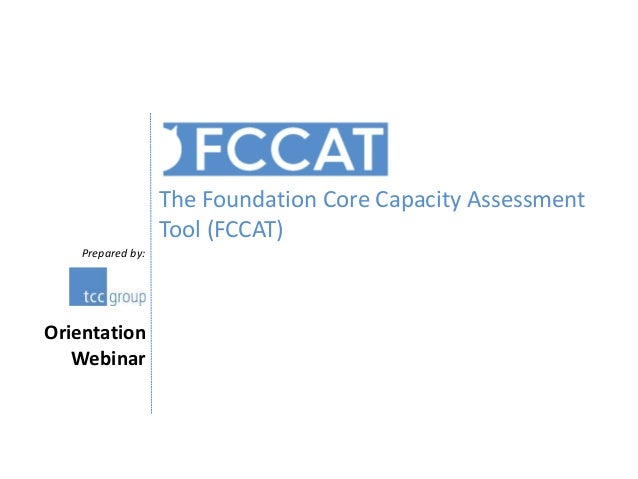 Prepared by: The Foundation Core Capacity Assessment Tool (FCCAT) Orientation Webinar