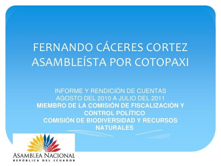 FERNANDO CÁCERES CORTEZASAMBLEÍSTA POR COTOPAXI<br />INFORME Y RENDICIÓN DE CUENTAS<br />AGOSTO DEL 2010 A JULIO DEL 2011<...