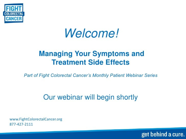 Welcome!                Managing Your Symptoms and                   Treatment Side Effects       Part of Fight Colorectal...