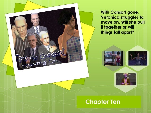 Chapter Ten With Consort gone, Veronica struggles to move on. Will she pull it together or will things fall apart?