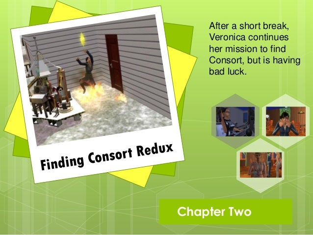 After a short break,      Veronica continues      her mission to find      Consort, but is having      bad luck. Chapter ...