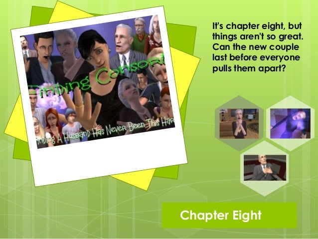 Chapter EightIts chapter eight, butthings arent so great.Can the new couplelast before everyonepulls them apart?