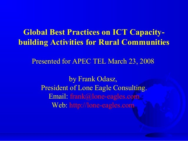 Global Best Practices on ICT Capacity- building Activities for Rural Communities Presented for APEC TEL March 23, 2008 by ...