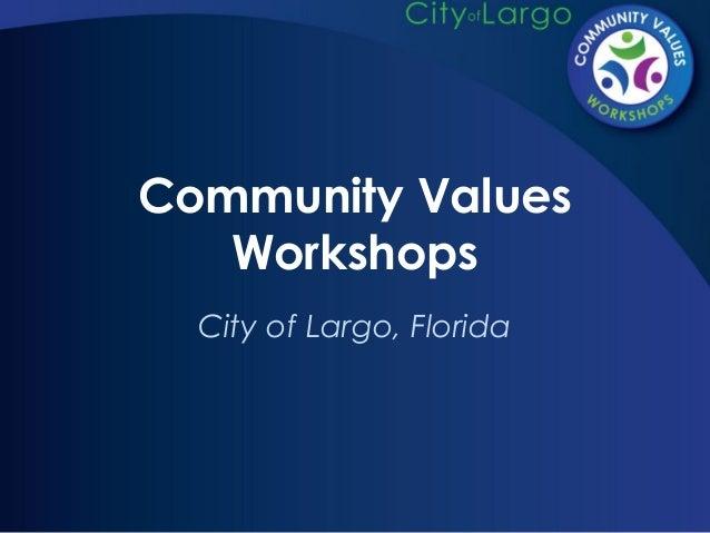 Community ValuesWorkshopsCity of Largo, Florida