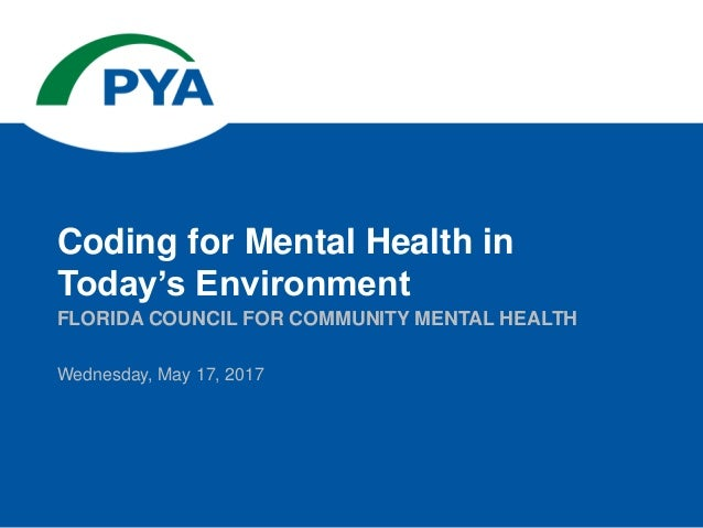 Wednesday, May 17, 2017 FLORIDA COUNCIL FOR COMMUNITY MENTAL HEALTH Coding for Mental Health in Today's Environment