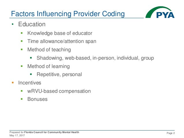 Prepared for Florida Council for Community Mental Health May 17, 2017 Page 2 Factors Influencing Provider Coding • Educati...