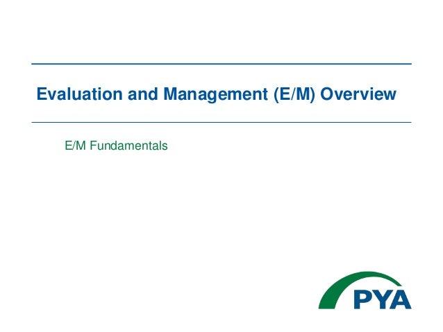 Evaluation and Management (E/M) Overview E/M Fundamentals