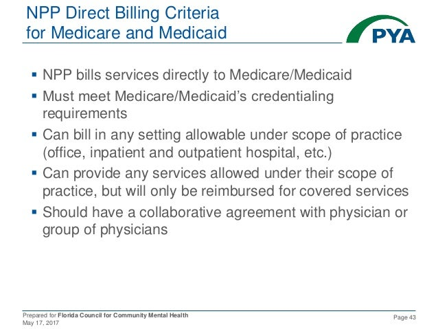 Prepared for Florida Council for Community Mental Health May 17, 2017 Page 43 NPP Direct Billing Criteria for Medicare and...
