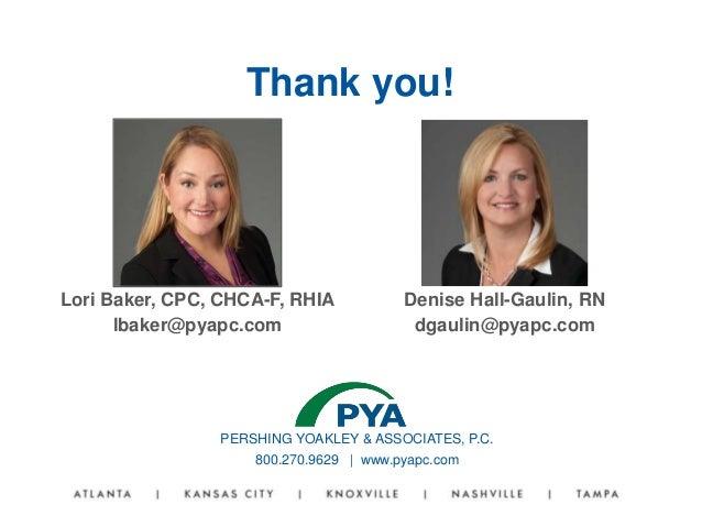 PERSHING YOAKLEY & ASSOCIATES, P.C. 800.270.9629 | www.pyapc.com Lori Baker, CPC, CHCA-F, RHIA lbaker@pyapc.com Thank you!...