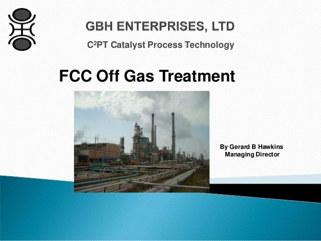 C2PT Catalyst Process Technology By Gerard B Hawkins Managing Director FCC Off Gas Treatment