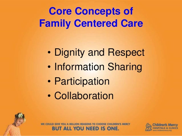 family centered care a collaboration among patients Person- and family-centered care — physicians, nurses, social workers, pharmacists and other care providers working in equal partnership with patients and their families to achieve optimal health and healthcare.