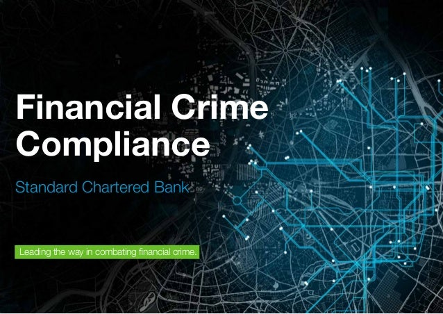 Financial Crime Compliance 1 Financial Crime Compliance Standard Chartered Bank Leading the way in combating financial cri...