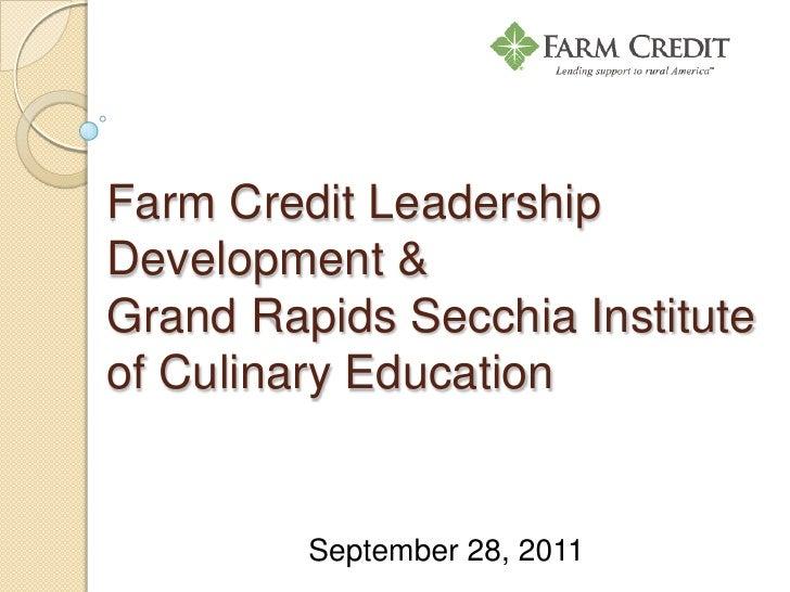 Farm Credit Leadership Development &Grand Rapids Secchia Institute of Culinary Education <br />September 28, 2011<br />