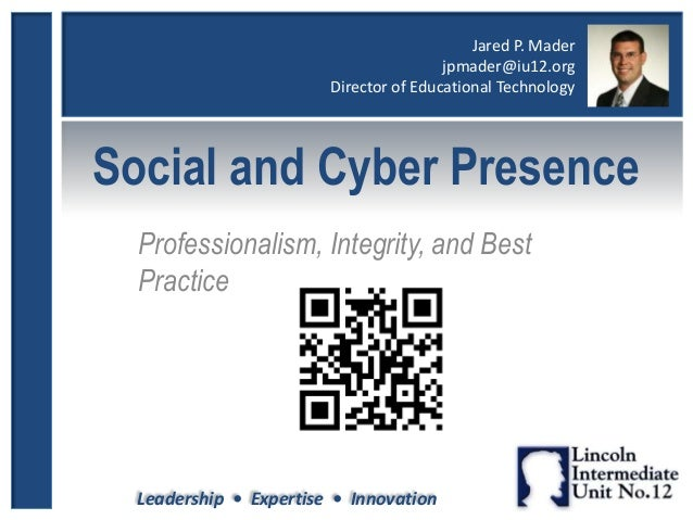 Leadership • Expertise • Innovation Social and Cyber Presence Professionalism, Integrity, and Best Practice Jared P. Mader...