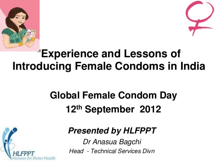 """Experience and Lessons ofIntroducing Female Condoms in India      Global Female Condom Day         12th September 2012   ..."