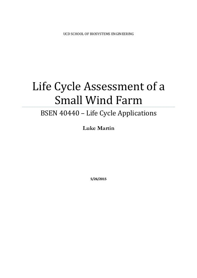 UCD SCHOOL OF BIOSYSTEMS ENGINEERING Life Cycle Assessment of a Small Wind Farm BSEN 40440 – Life Cycle Applications Luke ...