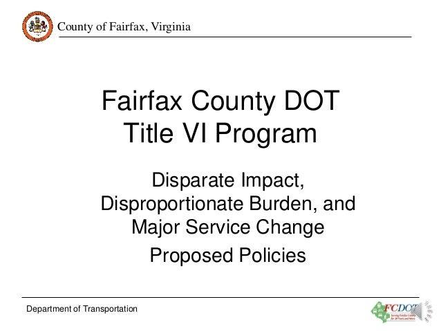 County of Fairfax, Virginia  Fairfax County DOT Title VI Program Disparate Impact, Disproportionate Burden, and Major Serv...