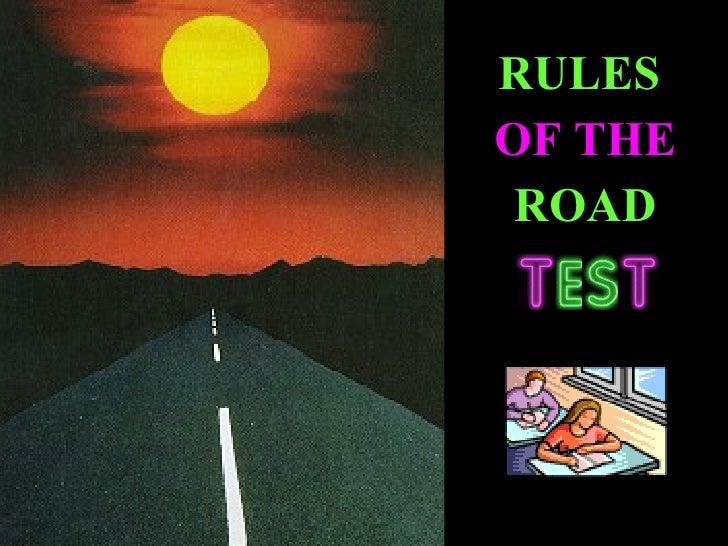 <ul><li>RULES   </li></ul><ul><li>OF THE </li></ul><ul><li>ROAD </li></ul>