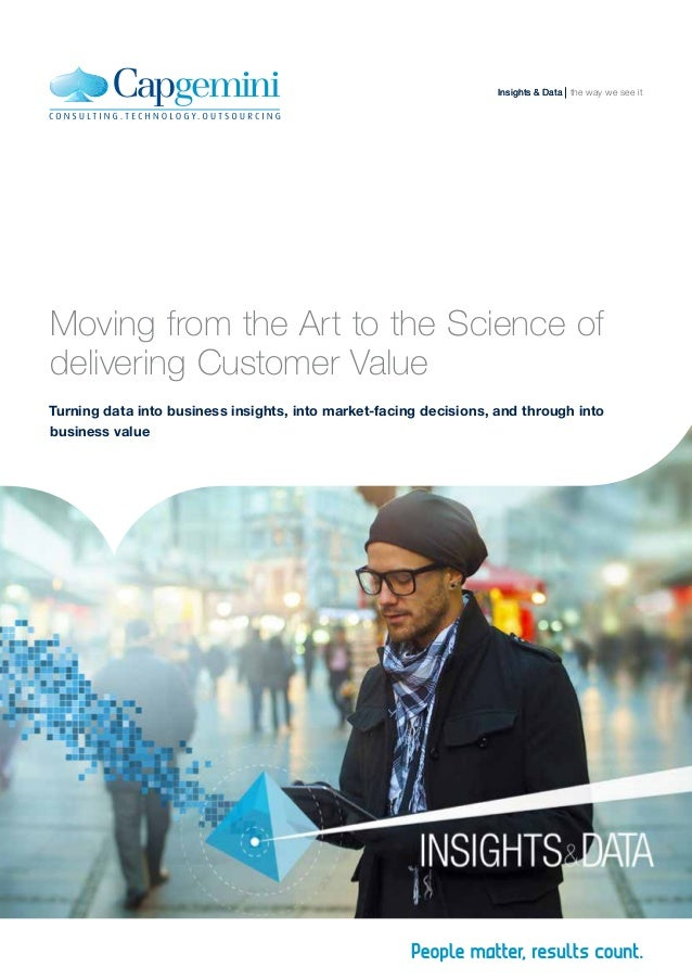 Moving from the Art to the Science of delivering Customer Value Turning data into business insights, into market-facing de...