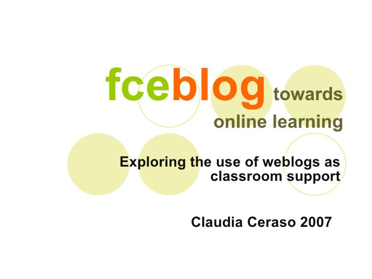 fce blog   towards  online learning Exploring the use of weblogs as classroom support Claudia Ceraso 2007