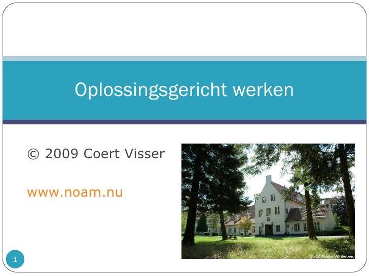 © 2009 Coert Visser  www.noam.nu Oplossingsgericht werken
