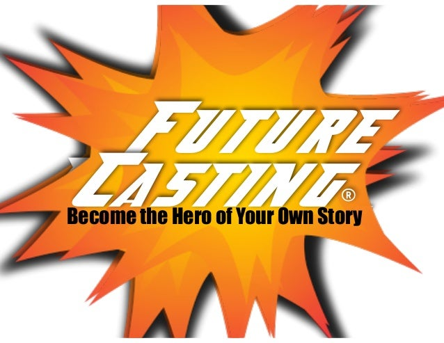 Future Casting... Future Casting® Become the Hero of Your Own Story