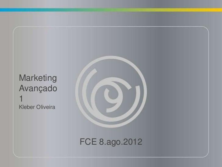 MarketingAvançado1Kleber Oliveira                  FCE 8.ago.2012