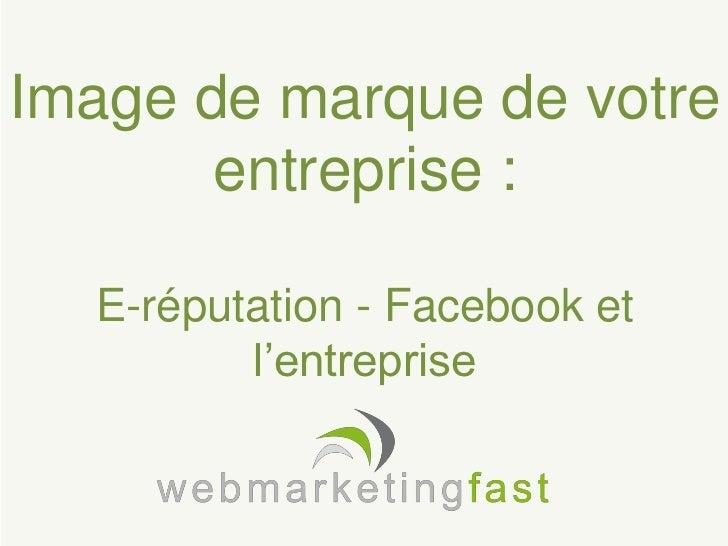Image de marque de votre       entreprise :    E-réputation - Facebook et           l'entreprise1