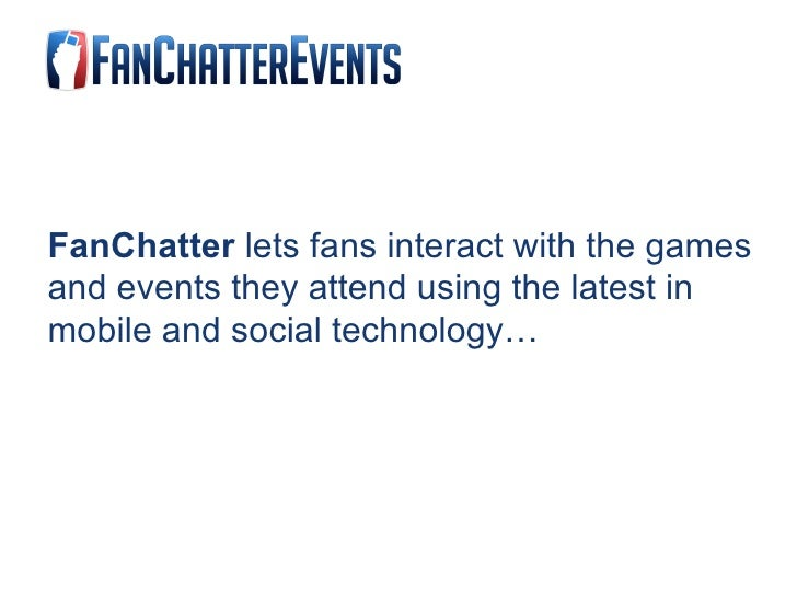 FanChatter  lets fans interact with the games and events they attend using the latest in mobile and social technology…