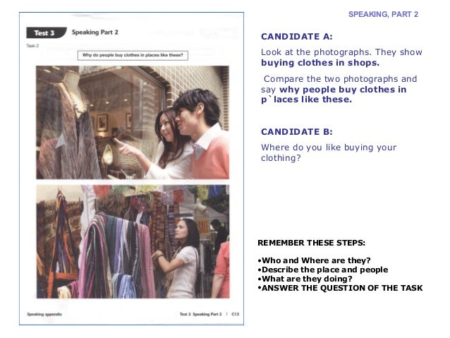SPEAKING, PART 2  CANDIDATE A:  Look at the photographs. They show  buying clothes in shops.  Compare the two photographs ...