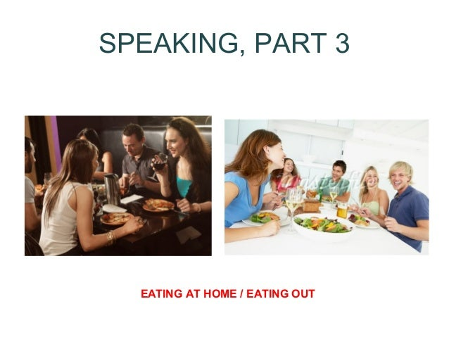 SPEAKING, PART 3  EATING AT HOME / EATING OUT