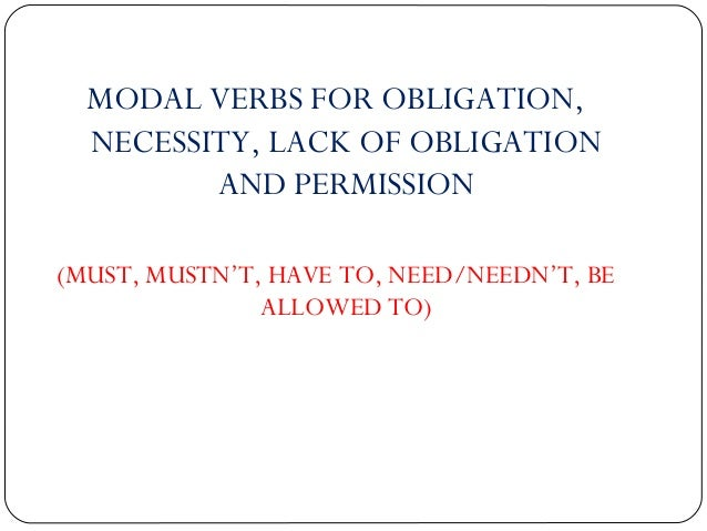 MODAL VERBS FOR OBLIGATION,  NECESSITY, LACK OF OBLIGATION  AND PERMISSION  (MUST, MUSTN'T, HAVE TO, NEED/NEEDN'T, BE  ALL...