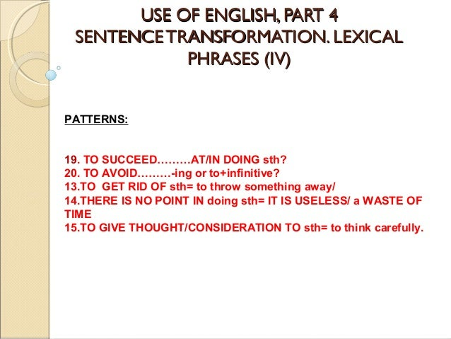 USE OF ENGLISH, PART 4USE OF ENGLISH, PART 4 SENTENCE TRANSFORMATION. LEXICALSENTENCE TRANSFORMATION. LEXICAL PHRASES (IV)...