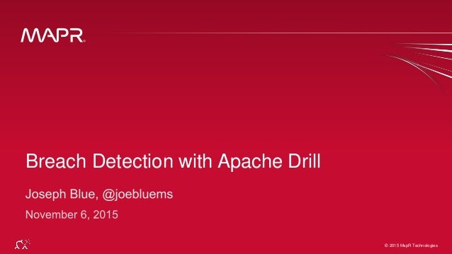 © 2015 MapR Technologies 1 Follow me at @joebluems for link to code © 2015 MapR Technologies Breach Detection with Apache ...