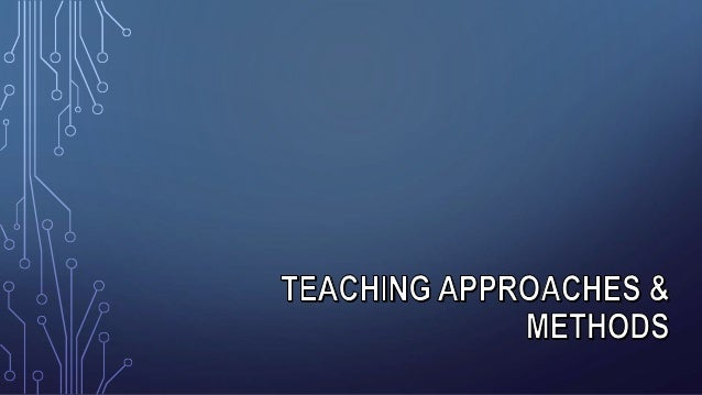 TEACHING APPROACHES &