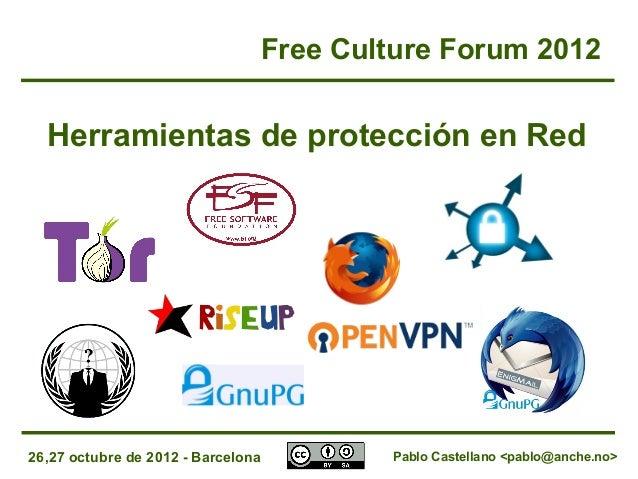 26,27 octubre de 2012 - Barcelona Herramientas de protección en Red Free Culture Forum 2012 Pablo Castellano <pablo@anche....
