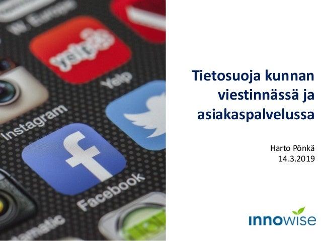Tietosuoja kunnan viestinnässä ja asiakaspalvelussa Harto Pönkä 14.3.2019 Kuva: Pixabay