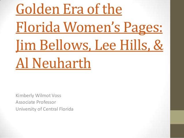 Golden Era of the Florida Women's Pages: Jim Bellows, Lee Hills, & Al Neuharth Kimberly Wilmot Voss Associate Professor Un...