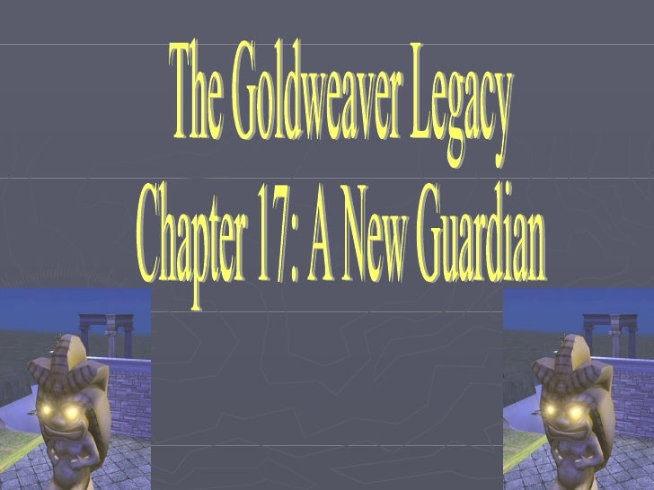 The Goldweaver Legacy Chapter 17: A New Guardian