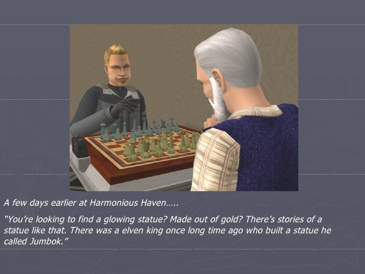 """A few days earlier at Harmonious Haven….. """" You're looking to find a glowing statue? Made out of gold? There's stories of ..."""