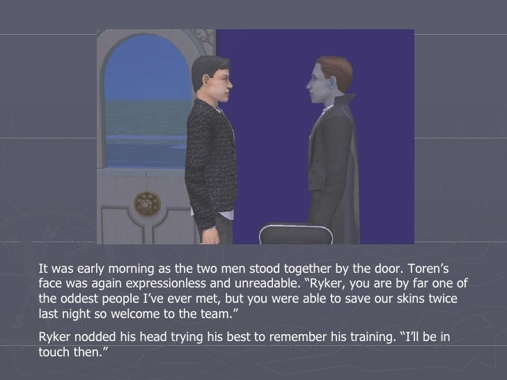 """It was early morning as the two men stood together by the door. Toren's face was again expressionless and unreadable. """"Ryk..."""