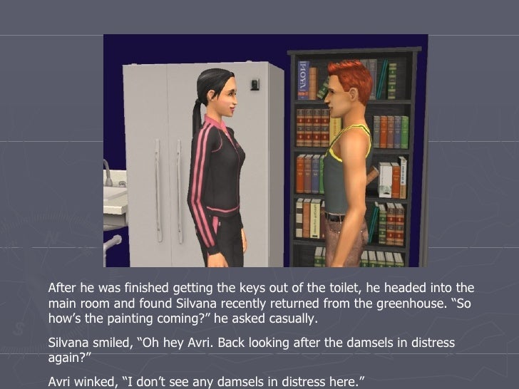 After he was finished getting the keys out of the toilet, he headed into the main room and found Silvana recently returned...