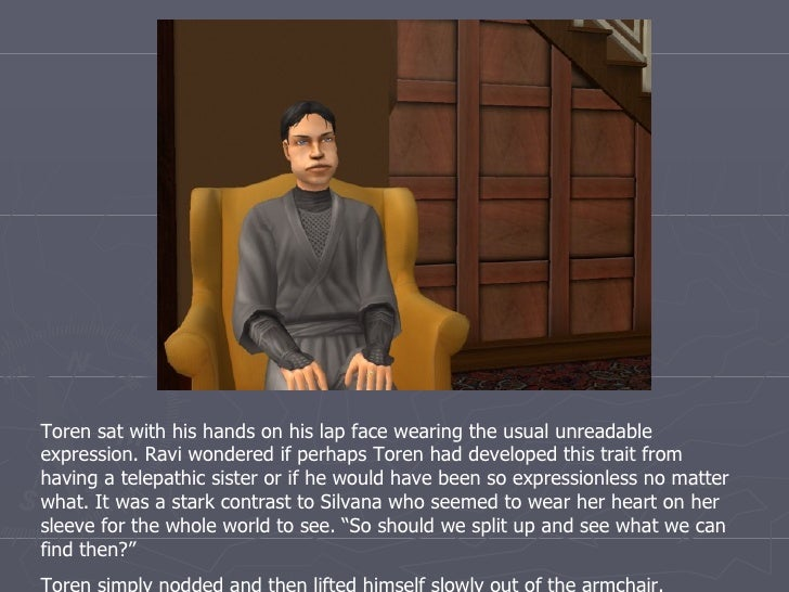 Toren sat with his hands on his lap face wearing the usual unreadable expression. Ravi wondered if perhaps Toren had devel...