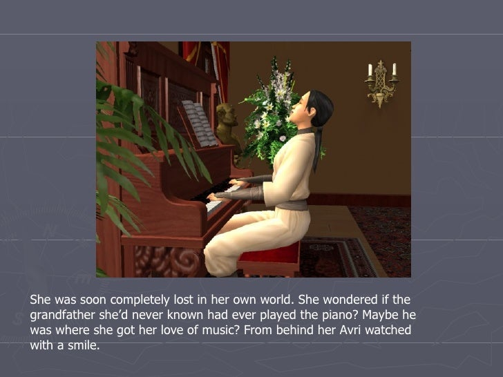 She was soon completely lost in her own world. She wondered if the grandfather she'd never known had ever played the piano...