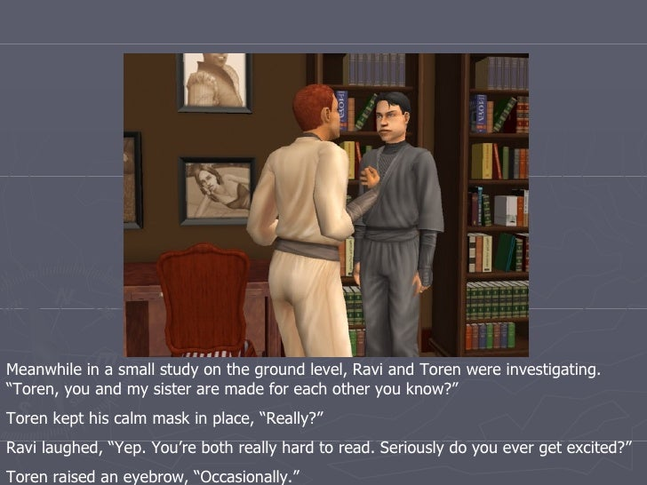 """Meanwhile in a small study on the ground level, Ravi and Toren were investigating. """"Toren, you and my sister are made for ..."""