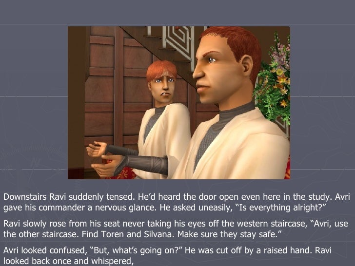 Downstairs Ravi suddenly tensed. He'd heard the door open even here in the study. Avri gave his commander a nervous glance...