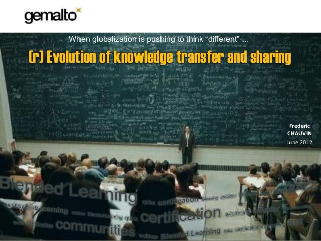 "When globalization is pushing to think ""different"" ...(r) Evolution of knowledge transfer and sharing                     ..."