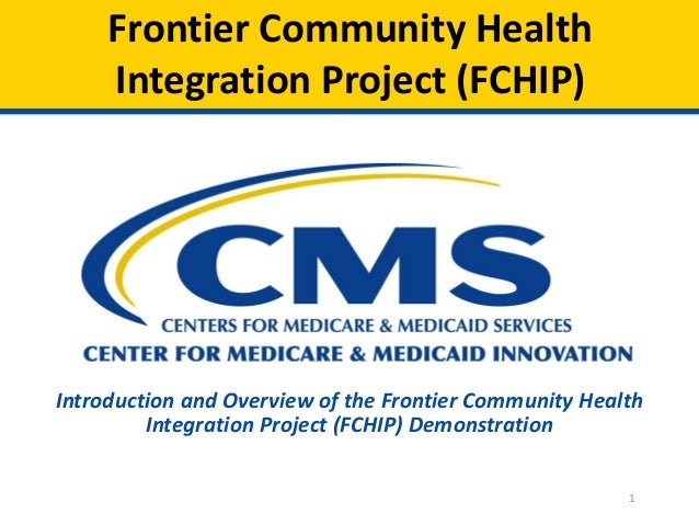 Frontier Community Health Integration Project (FCHIP)  Introduction and Overview of the Frontier Community Health Integrat...