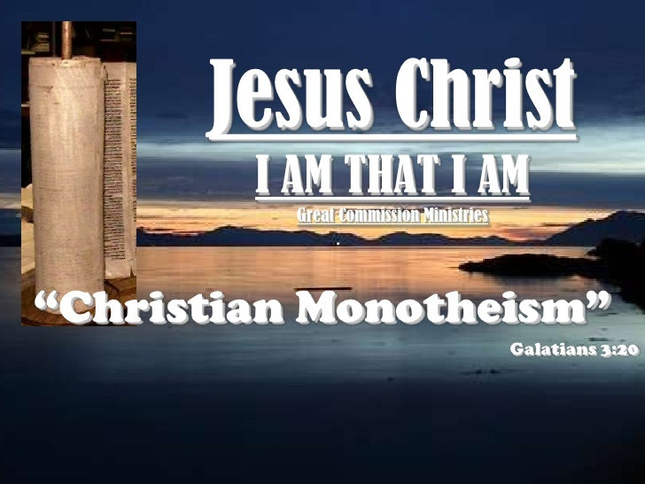"Jesus ChristI AM THAT I AMGreat Commission Ministries<br />""Christian Monotheism""<br />Galatians 3:20<br />"